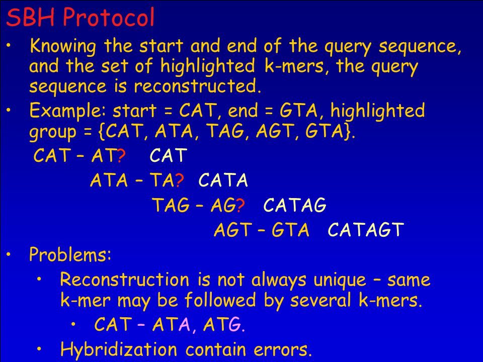 SBH Protocol Knowing the start and end of the query sequence, and the set of highlighted k-mers, the query sequence is reconstructed.