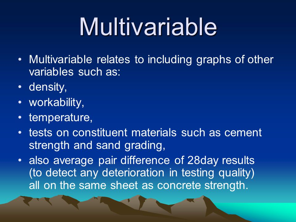Multivariable Multivariable relates to including graphs of other variables such as: density, workability,