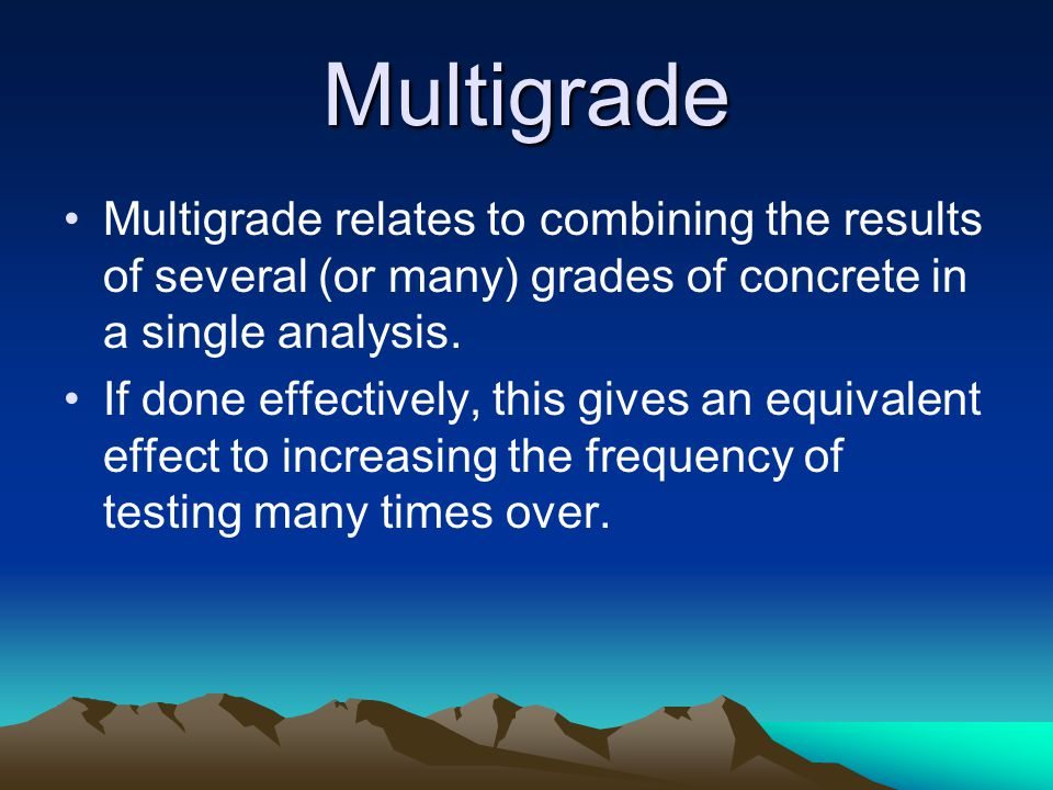 Multigrade Multigrade relates to combining the results of several (or many) grades of concrete in a single analysis.