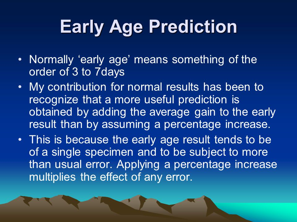 Early Age Prediction Normally 'early age' means something of the order of 3 to 7days.