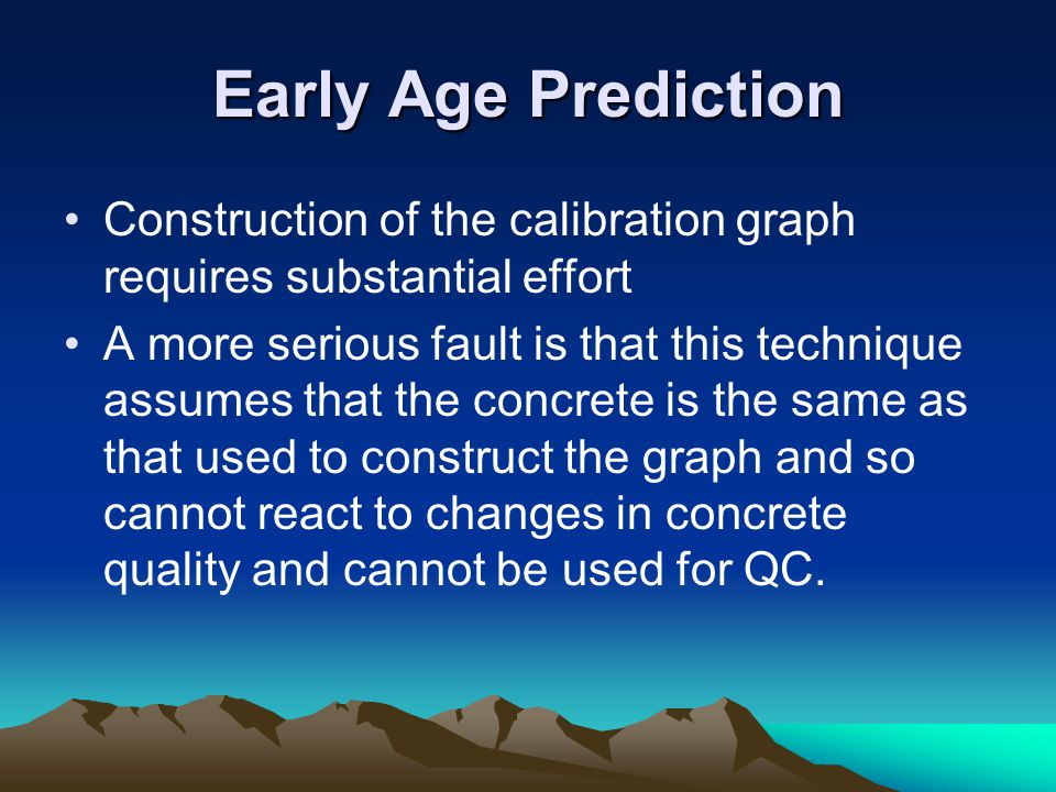 Early Age Prediction Construction of the calibration graph requires substantial effort.
