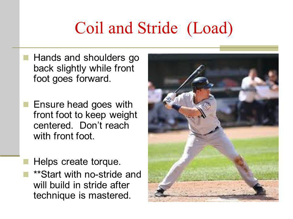 Coil and Stride (Load) Hands and shoulders go back slightly while front foot goes forward.