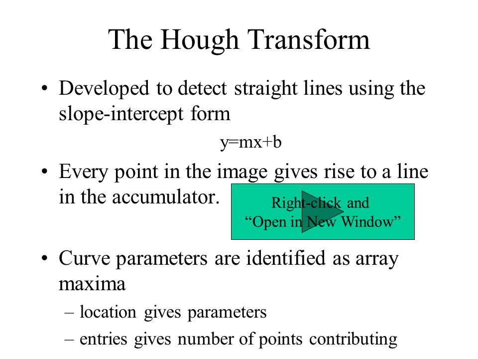 The Hough Transform Developed to detect straight lines using the slope-intercept form. y=mx+b.