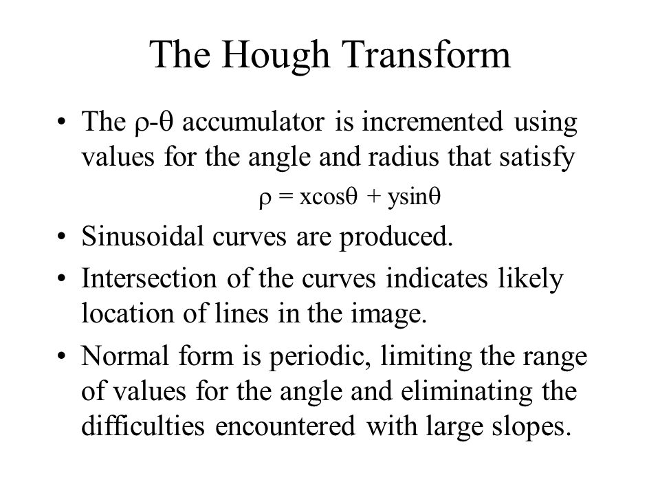 The Hough Transform The - accumulator is incremented using values for the angle and radius that satisfy.