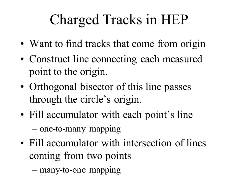Charged Tracks in HEP Want to find tracks that come from origin