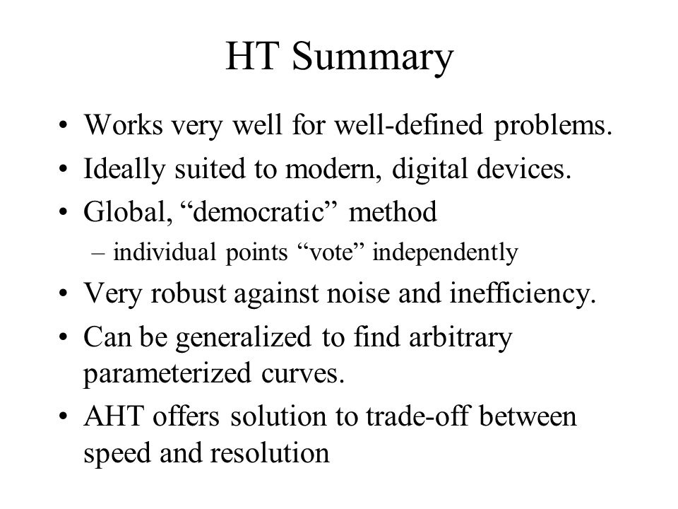 HT Summary Works very well for well-defined problems.