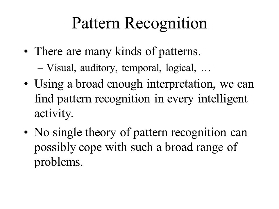 Pattern Recognition There are many kinds of patterns.