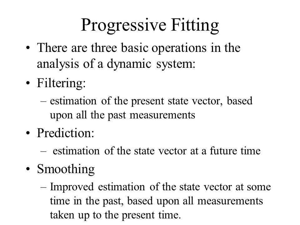Progressive Fitting There are three basic operations in the analysis of a dynamic system: Filtering: