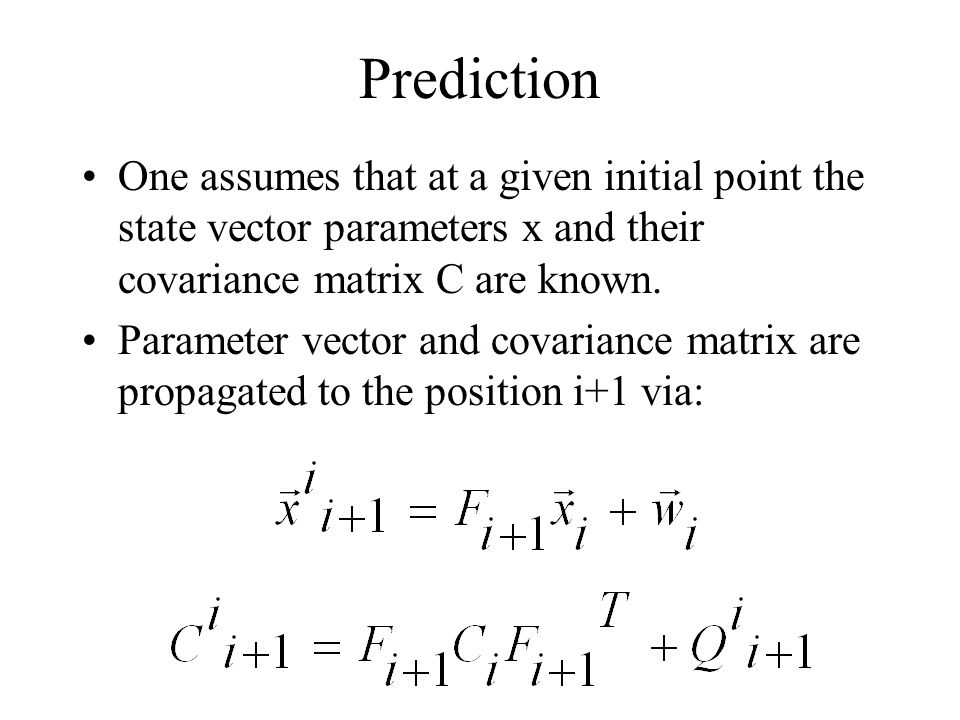 Prediction One assumes that at a given initial point the state vector parameters x and their covariance matrix C are known.