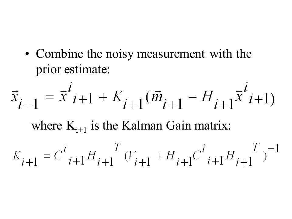 Combine the noisy measurement with the prior estimate: