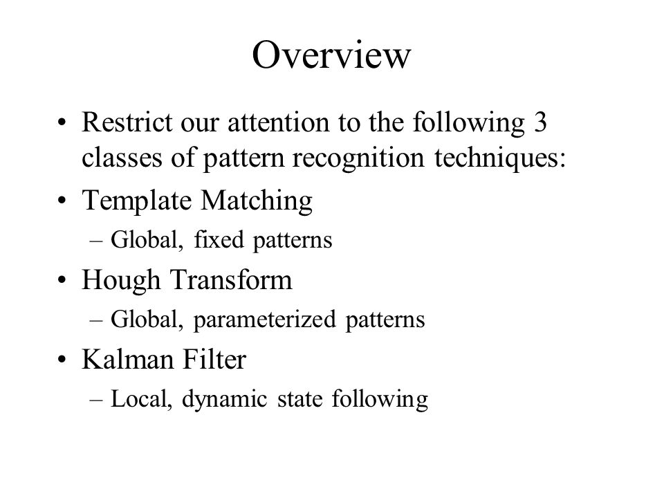 Overview Restrict our attention to the following 3 classes of pattern recognition techniques: Template Matching.