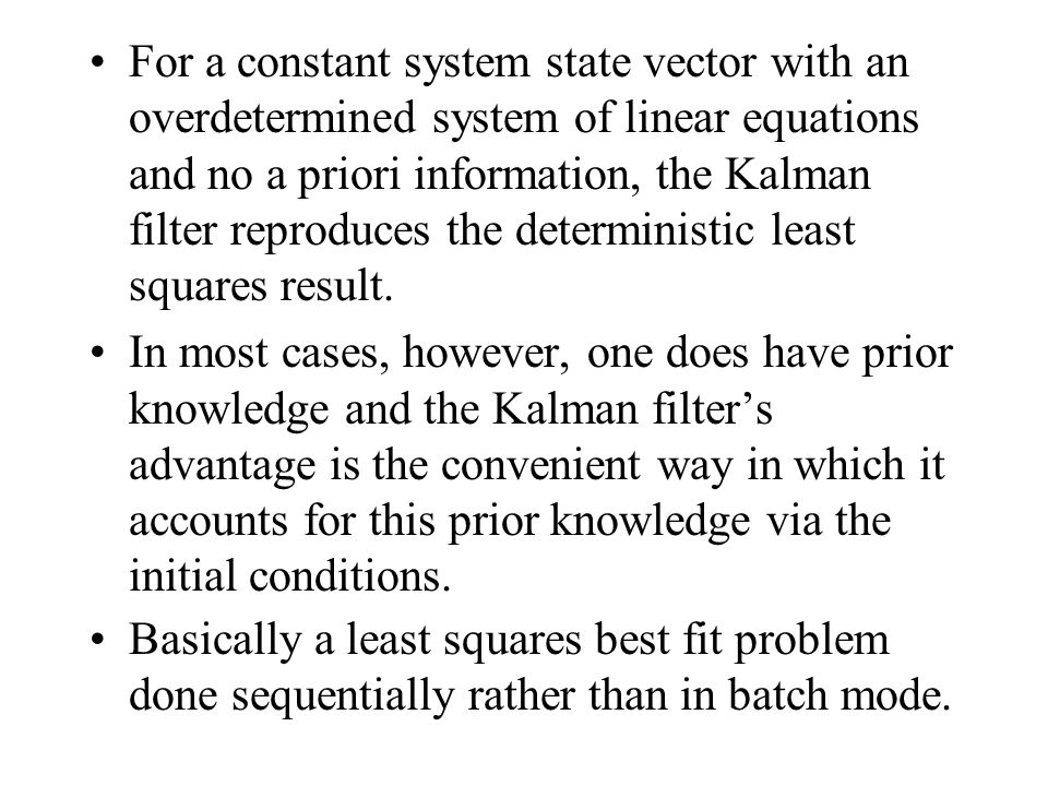For a constant system state vector with an overdetermined system of linear equations and no a priori information, the Kalman filter reproduces the deterministic least squares result.