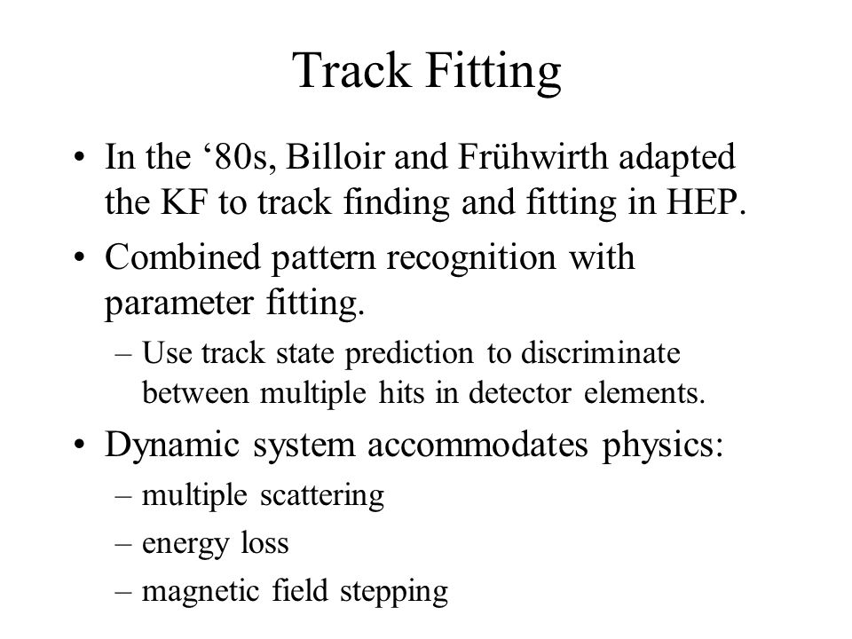 Track Fitting In the '80s, Billoir and Frühwirth adapted the KF to track finding and fitting in HEP.
