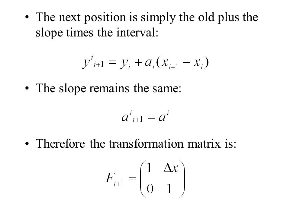 The next position is simply the old plus the slope times the interval: