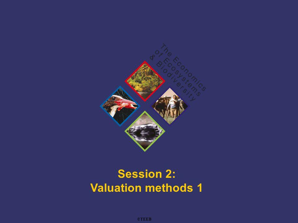 Session 2: Valuation methods 1 ©TEEB