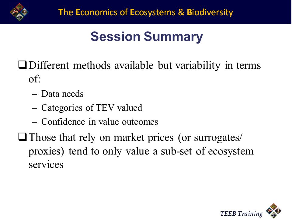 Session Summary Different methods available but variability in terms of: Data needs. Categories of TEV valued.