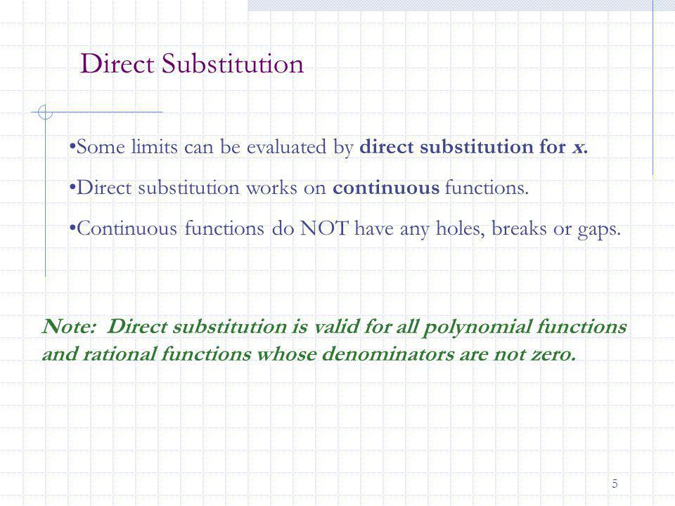 Direct Substitution Some limits can be evaluated by direct substitution for x. Direct substitution works on continuous functions.