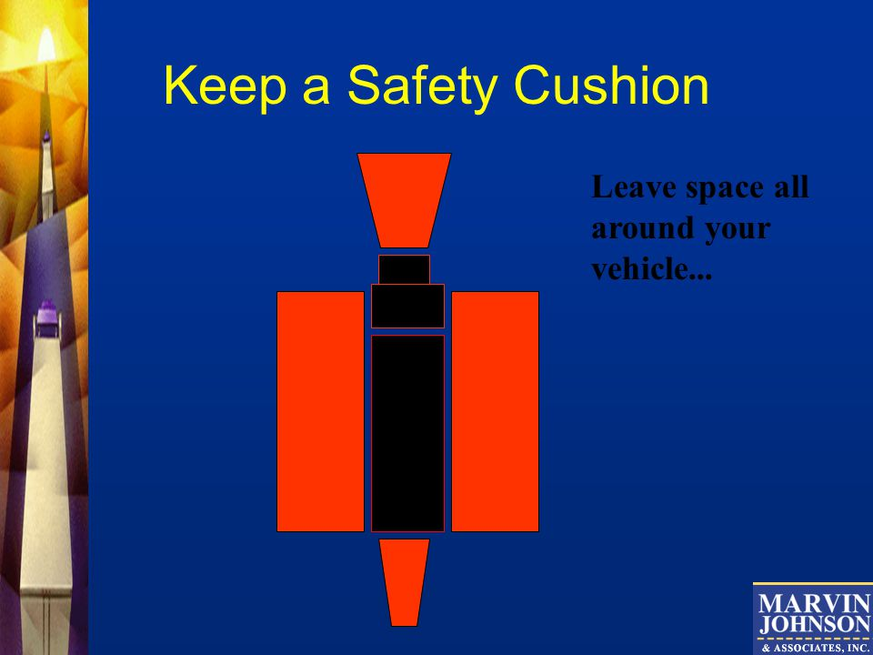 Keep a Safety Cushion Leave space all around your vehicle...