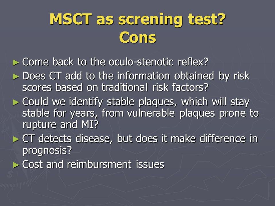 MSCT as screning test Cons