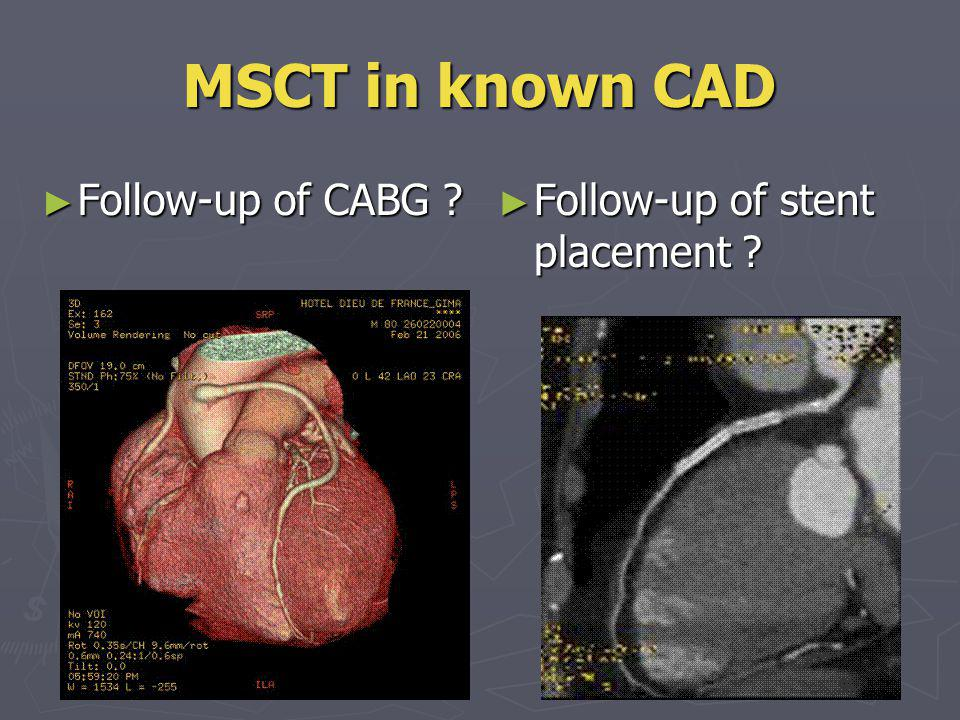 MSCT in known CAD Follow-up of CABG Follow-up of stent placement