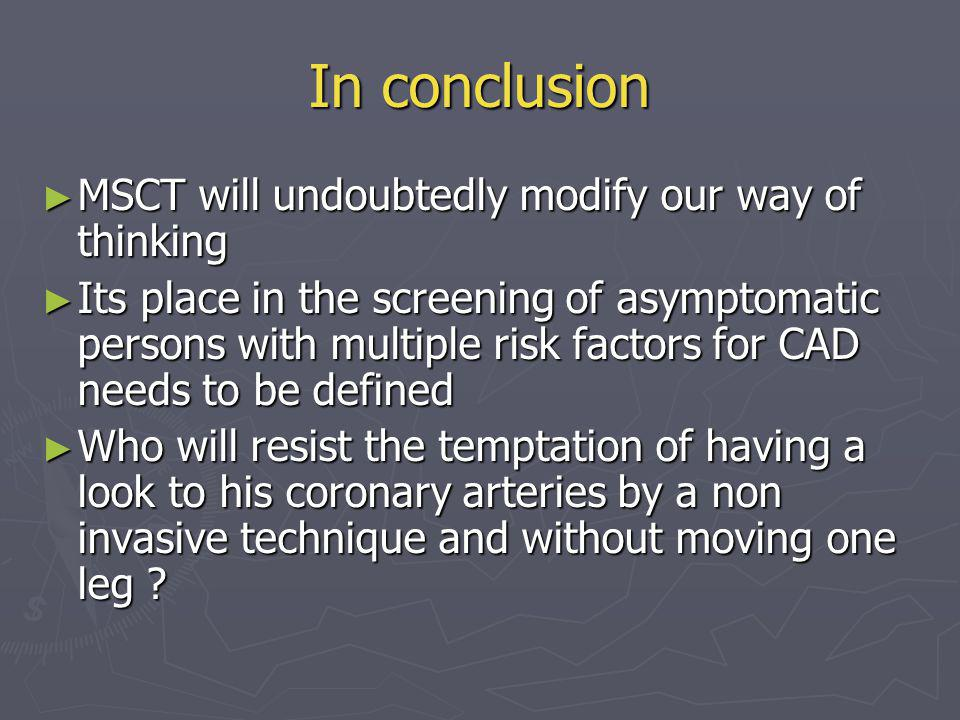 In conclusion MSCT will undoubtedly modify our way of thinking