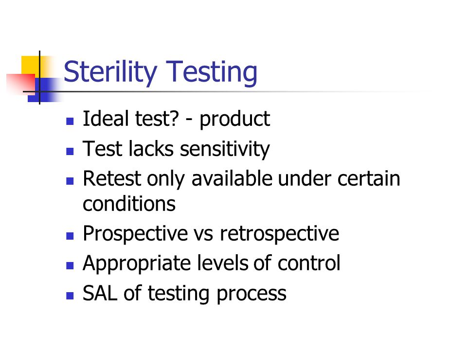 Sterility Testing Ideal test - product Test lacks sensitivity