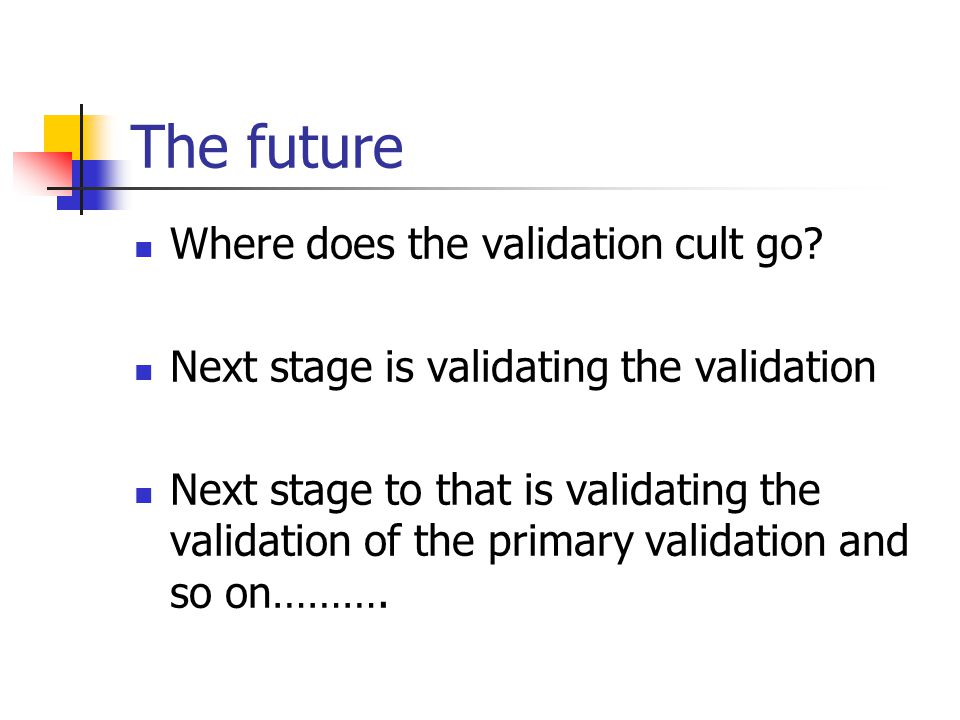 The future Where does the validation cult go