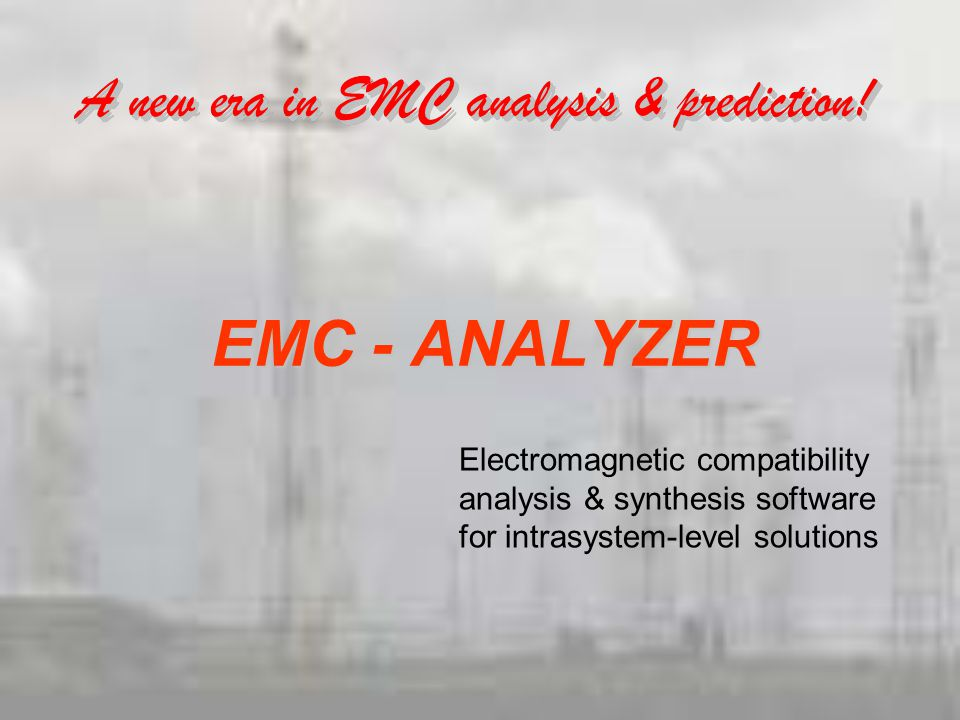 EMC - ANALYZER Electromagnetic compatibility analysis & synthesis software.