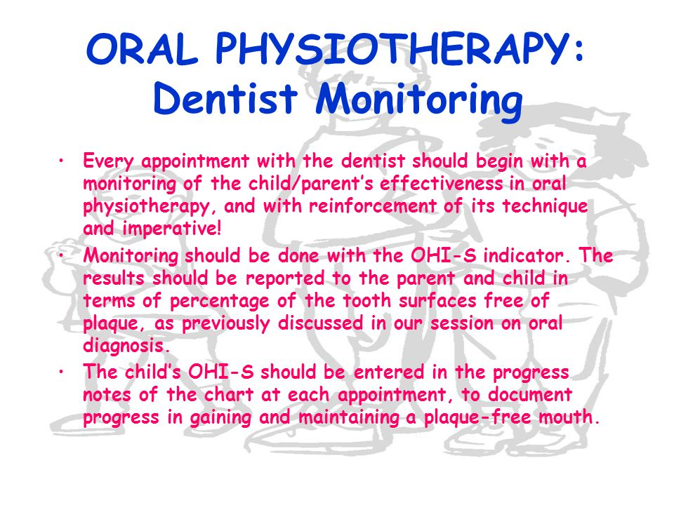 ORAL PHYSIOTHERAPY: Dentist Monitoring