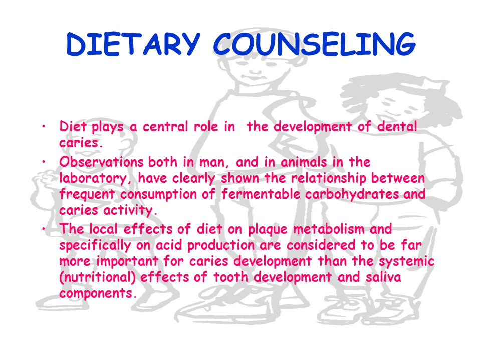 DIETARY COUNSELING Diet plays a central role in the development of dental caries.