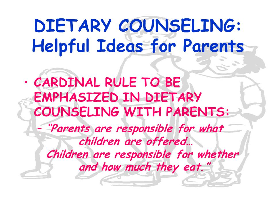 DIETARY COUNSELING: Helpful Ideas for Parents