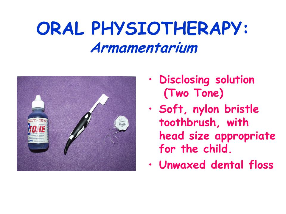 ORAL PHYSIOTHERAPY: Armamentarium