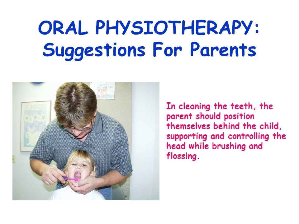 ORAL PHYSIOTHERAPY: Suggestions For Parents