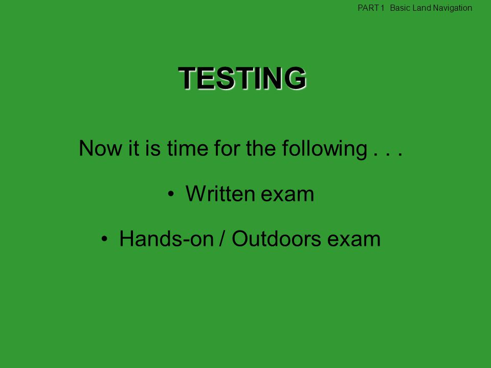 TESTING Now it is time for the following . . . Written exam