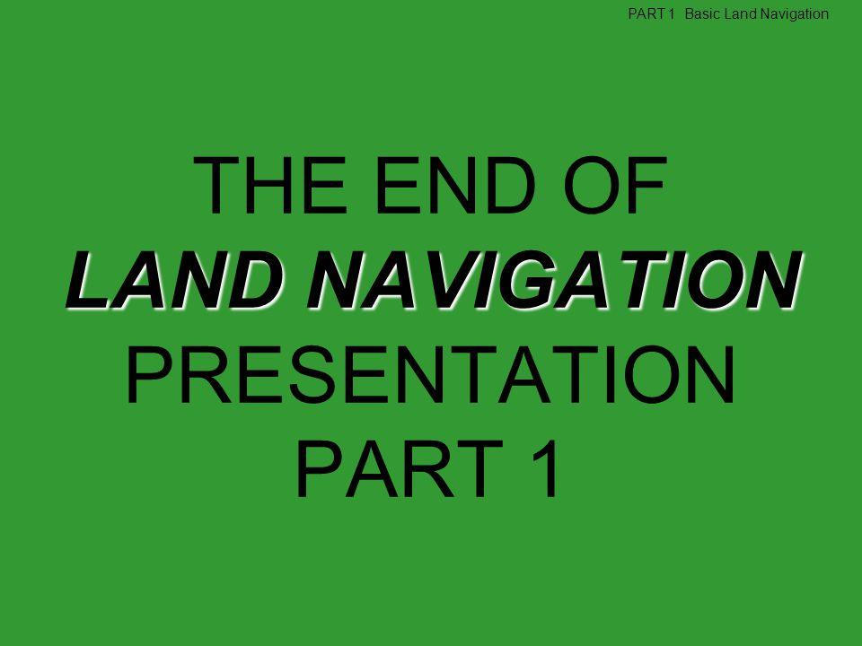 THE END OF LAND NAVIGATION PRESENTATION PART 1