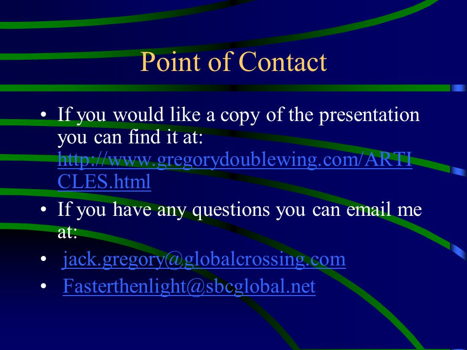 Point of Contact If you would like a copy of the presentation you can find it at: http://www.gregorydoublewing.com/ARTICLES.html.