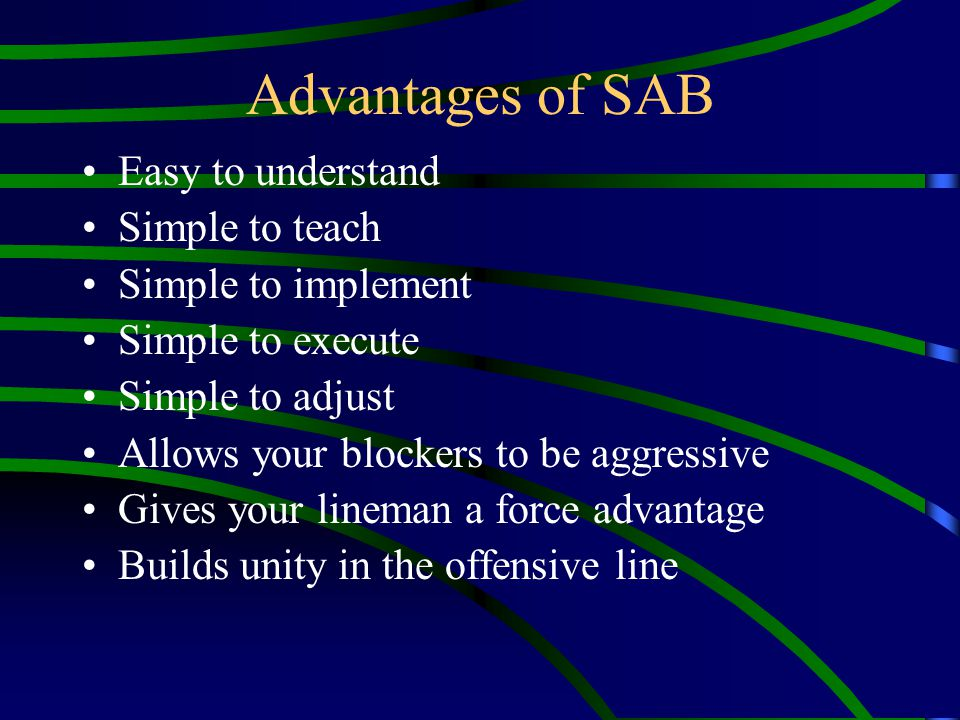 Advantages of SAB Easy to understand Simple to teach