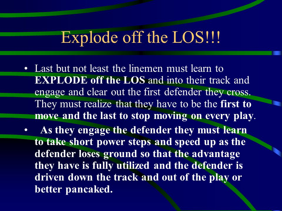 Explode off the LOS!!!