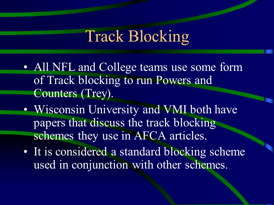 Track Blocking All NFL and College teams use some form of Track blocking to run Powers and Counters (Trey).