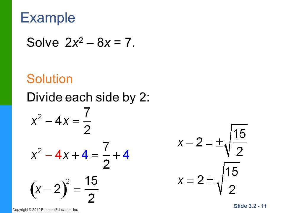 Example Solve 2x2 – 8x = 7. Solution Divide each side by 2: