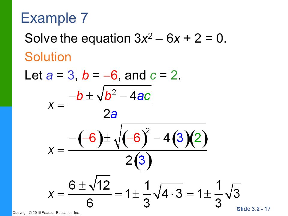 Example 7 Solve the equation 3x2 – 6x + 2 = 0. Solution