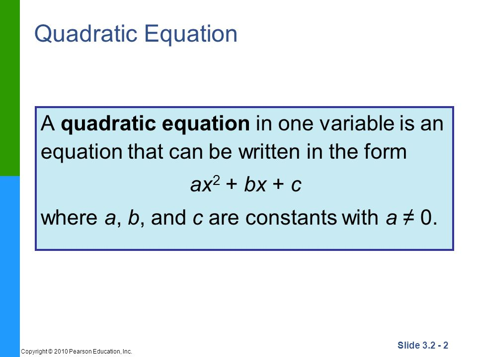 Quadratic Equation A quadratic equation in one variable is an equation that can be written in the form.