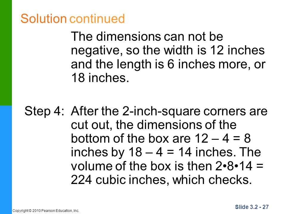 Solution continued The dimensions can not be negative, so the width is 12 inches and the length is 6 inches more, or 18 inches.