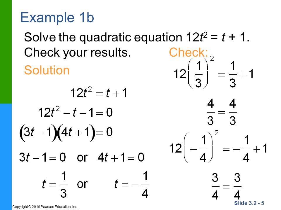 Example 1b Solve the quadratic equation 12t2 = t + 1. Check your results. Check: Solution.