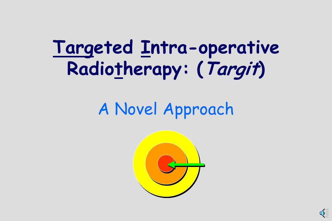 Targeted Intra-operative Radiotherapy: (Targit) A Novel Approach