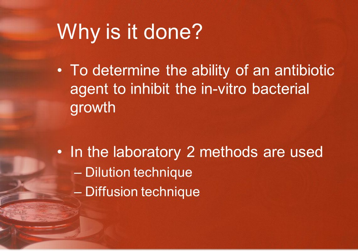 Why is it done To determine the ability of an antibiotic agent to inhibit the in-vitro bacterial growth.