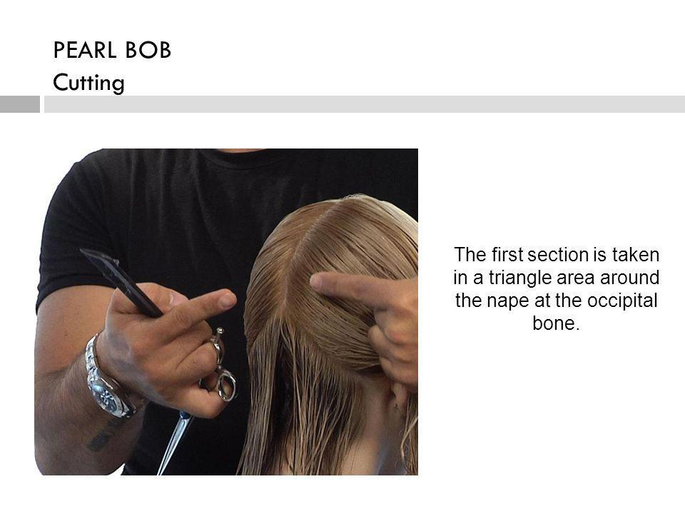 PEARL BOB Cutting The first section is taken in a triangle area around the nape at the occipital bone.