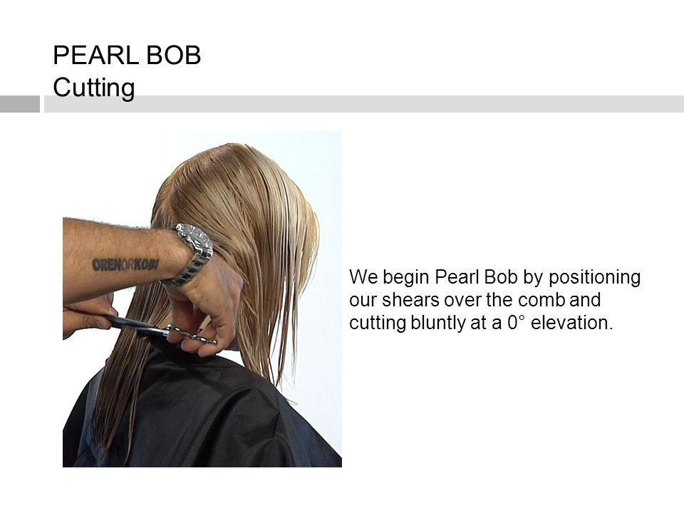PEARL BOB Cutting We begin Pearl Bob by positioning our shears over the comb and cutting bluntly at a 0° elevation.