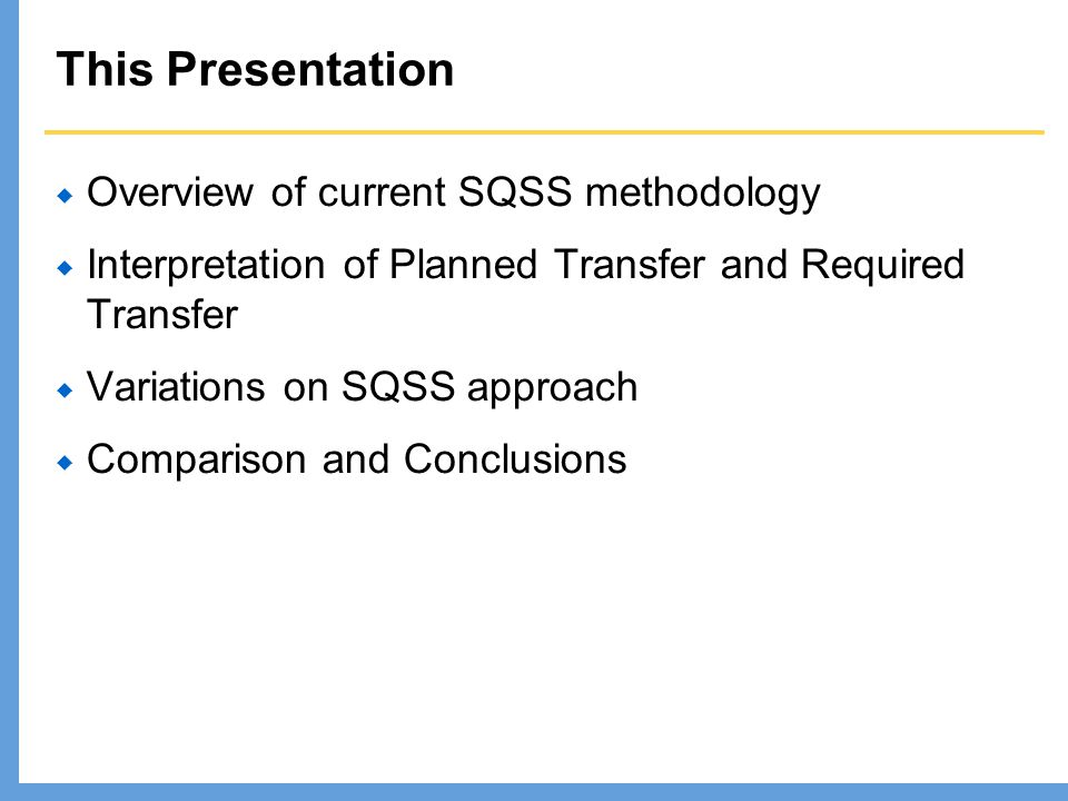 This Presentation Overview of current SQSS methodology