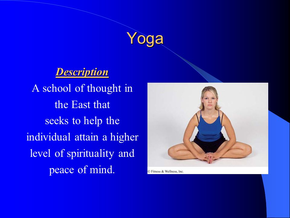 Yoga Description A school of thought in the East that